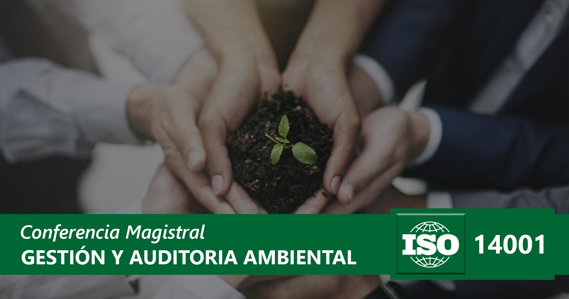 Conferencia Magistral Gestión y Auditoria Ambiental ISO 14001