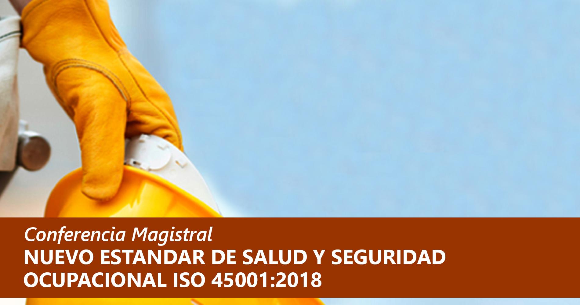 Conferencia Magistral Nuevo Estándar de Salud y Seguridad Ocupacional ISO 45001:2018